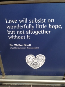 "Walter Scott quote: ""Love will subsist on wonderfully little ope, but not altogether without it"""